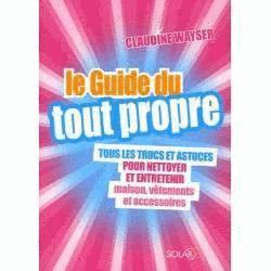 Le guide du Tout propre - livre de Claudine Wayser