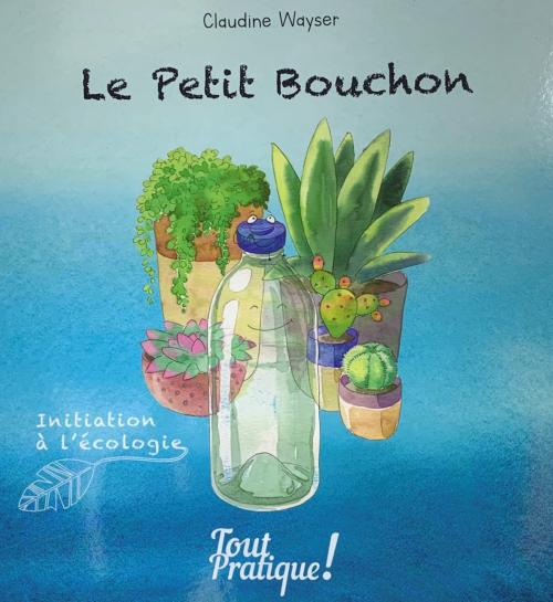 Les aventures de Petit Bouchon, un livre pour enfant de Claudine Wayser
